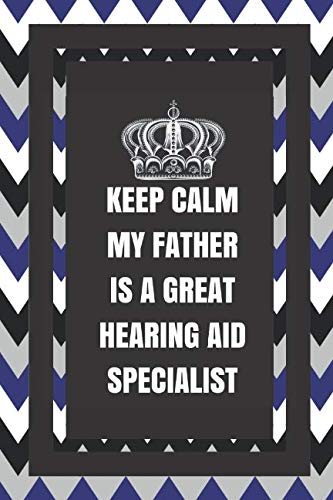 Keep Calm My Father Is A Great Hearing Aid Specialist: Dad Gifts For Fathers Journal Lined Notebook To Write In