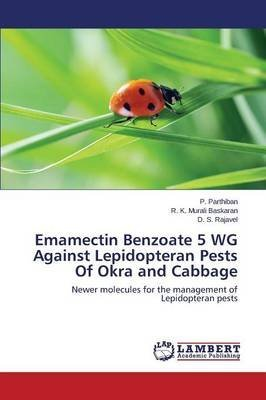 [(Emamectin Benzoate 5 Wg Against Lepidopteran Pests of Okra and Cabbage)] [By (author) Parthiban P ] published on (March, 2015)