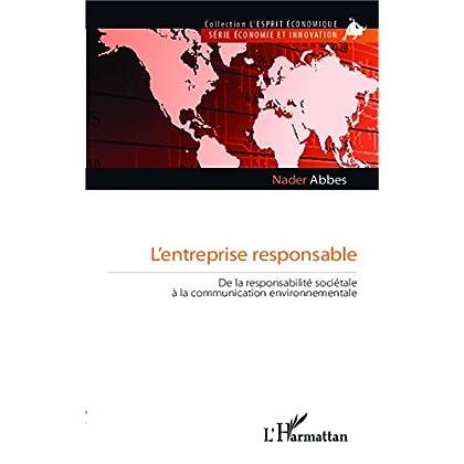 L'entreprise responsable: De la responsabilité sociétale à la communication environnementale (L'esprit économique)