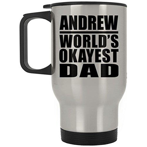 Designsify Andrew Worlds Okayest Dad - Travel Mug Reisetasse Edelstahl Isolierter Tumbler Becher - Geschenk zum Geburtstag Jahrestag Muttertag Vatertag Ostern -