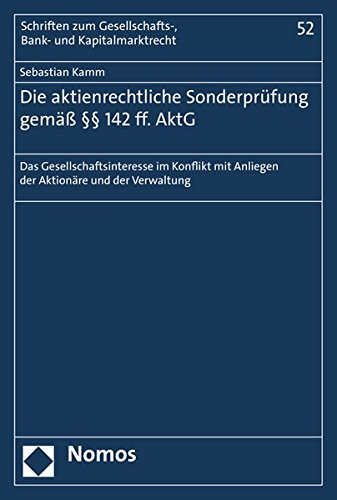 Die aktienrechtliche Sonderprüfung gemäß §§ 142 ff. AktG: Das Gesellschaftsinteresse im Konflikt mit Anliegen der Aktionäre und der Verwaltung ... Bank- Und Kapitalmarktrecht, Band 52
