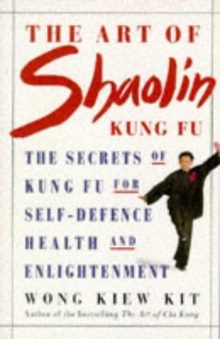 The Art of Shaolin Kung Fu: The Secrets of Kung Fu for Self-Defence, Health and Enlightenment (Health workbooks) by Wong Kiew Kit (1996-04-02)