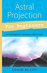 Astral Projection for Beginners: Six Techniques for Traveling to Other Realms by Edain McCoy (1999-03-08)