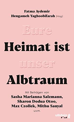 Eure Heimat ist unser Albtraum: Mit Beiträgen von Sasha Marianna Salzmann, Sharon Dodua Otoo, Max Czollek, Mithu Sanyal, Olga Grjasnowa uvm.