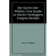 Der Garten der Wildnis. Eine Studie zu Martin Heideggers Ereignis- Denken by Wolfgang Ullrich (1998-02-01)