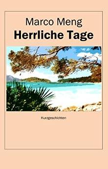 Herrliche Tage: Kurzgeschichten (German Edition) di [Meng, Marco]