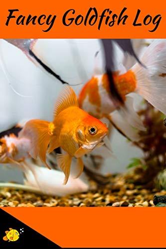 Fancy Goldfish Log: Aquarium Goldfish Hobbyist Record Keeping Book. Log Water Chemistry, Maintenance And Fish Health -