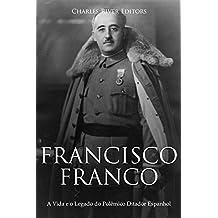 Francisco Franco: A Vida e o Legado do Polêmico Ditador Espanhol (Portuguese Edition)