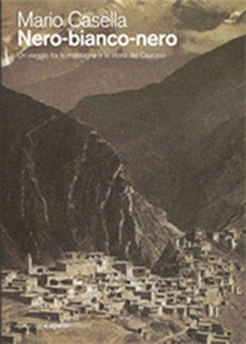 Nero-bianco-nero. Un viaggio tra le montagne e la storia del Caucaso (Italian Edition)