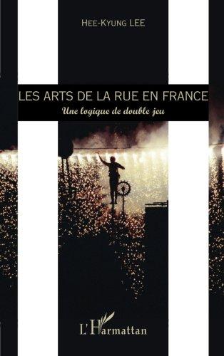 Arts de la Rue en France une Logique de Double Jeu par Hee-Kyung Lee