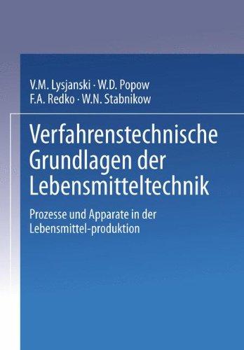 Verfahrenstechnische Grundlagen der Lebensmitteltechnik: Prozesse und Apparate in der Lebensmittel-Produktion