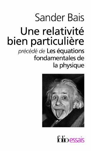 Une relativité bien particulière/Les équations fondamentales de la physique: Histoire et signification de Sander Bais (14 juin 2012) Broché