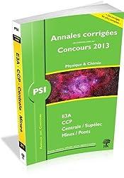 Annales des Concours 2013 PSI Physique et Chimie, corrigés de Mines, Centrale, CCP, e3a