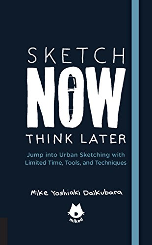 Sketch Now, Think Later: Jump into Urban Sketching with Limited Time, Tools, and Techniques (Landschaft-tools)