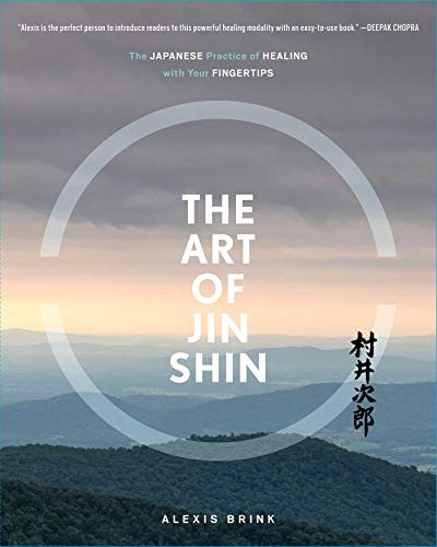 The Art of Jin Shin: The Japanese Practice of Healing with Your Fingertips (English Edition) - Healing Touch Therapie