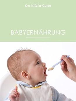 Babyernährung (ELTERN Guides) von [Arens, Ulla, Börger, Christiane, Grüneberg, Sabine, Güntzel, Kerstin]