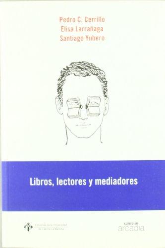 Libros, Lectores y mediadores (ARCADIA) por Pedro César Cerrillo Torremocha