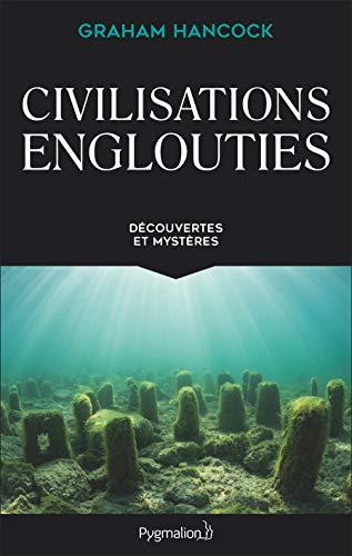 Civilisations englouties : Découvertes et mystères par Graham Hancock