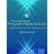 Programmazione LUA: La guida completa per Mac, Windows e Linux (Esperto in un click) (Italian Edition)
