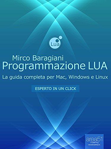 Programmazione LUA: La guida completa per Mac, Windows e Linux (Esperto in un click)