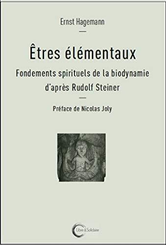 Etres élémentaux : Fondements spirituels de la biodynamie d'après Rudolf Steiner par Ernst Hagemann