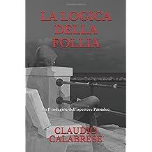 LA LOGICA DELLA FOLLIA - La 1° indagine dell'ispettore Pantaleo: Un incubo del passato, che ritorna. Chiedere aiuto è impossibile. Fuggire è inutile. ... dell'ispettore Andrea Pantaleo, Band 1)