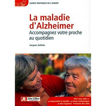 La maladie d'Alzheimer - Accompagnez votre proche au quotidien