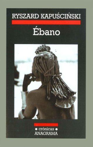 Ébano (Crónicas) por Ryszard Kapuscinski