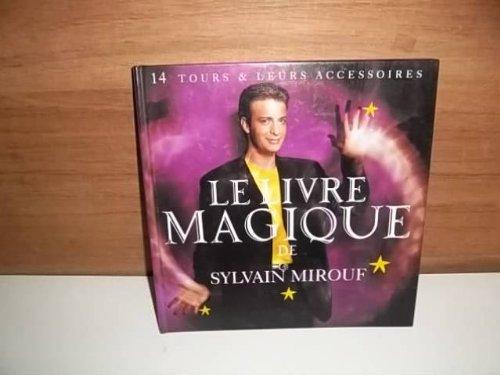 Le livre magique de Sylvain Mirouf: 14 tours et leurs accessoires par Sylvain Mirouf