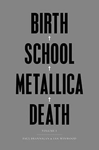 Birth School Metallica Death: Vol I por Ian Winwood