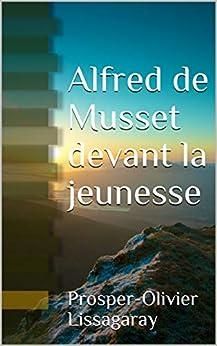 Alfred De Musset Devant La Jeunesse por Prosper-olivier  Lissagaray Gratis