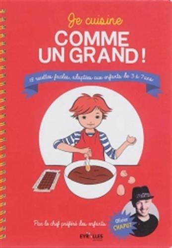 Je cuisine comme un grand !: 18 recettes faciles, adaptées aux enfants de 3 à 7 ans.