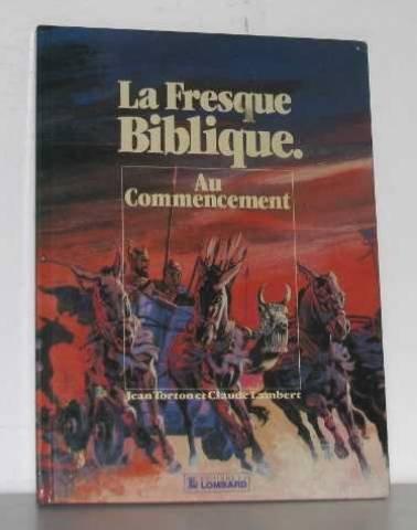 La Fresque biblique, tome 1 : Au commencement par Jean Torton