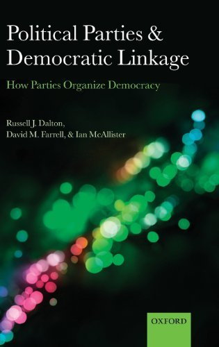 Political Parties and Democratic Linkage: How Parties Organize Democracy (Comparative Study of Electoral Systems) 1st edition by Dalton, Russell J., Farrell, David M., McAllister, Ian (2011) Hardcover