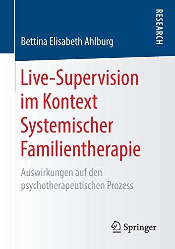 Live-Supervision im Kontext Systemischer Familientherapie: Auswirkungen auf den psychotherapeutischen Prozess