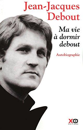 Ma vie à dormir debout : Autobiographie par Jean-Jacques Debout, Denis Taranto