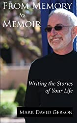 From Memory to Memoir: Writing the Stories of Your Life by Mark David Gerson (2014-04-10)
