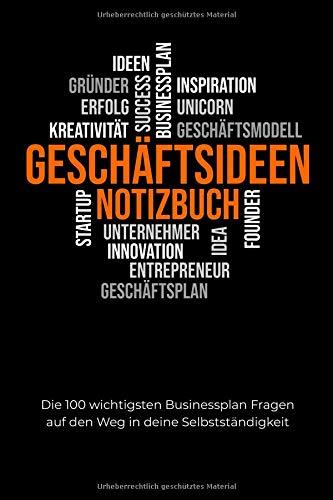 Geschäftsideen Notizbuch: Die 100 wichtigsten Businessplan Fragen auf den Weg in deine Selbstständigkeit