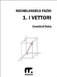 Esercizi di Fisica - 1. I vettori (Italian Edition)
