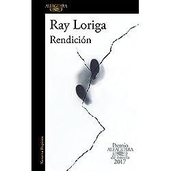 Rendición (Premio Alfaguara de novela 2017) (HISPANICA)