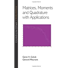 Matrices, Moments, and Quadrature with Applications (Princeton Series in Applied Mathematics (Hardcover))