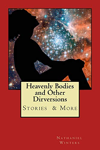 Heavenly Bodies and Other Dirversions: Short Stories, Poetry & More (English Edition)