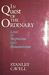 In Quest of the Ordinary: Lines of Skepticism and Romanticism by Stanley Cavell (1989-02-01)