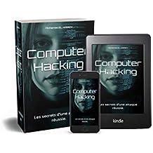 Computer Hacking: Les secrets d'une attaque réussie. (Cybersecurity t. 1) (French Edition)