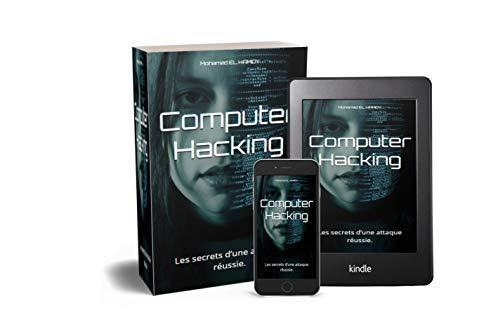 Computer Hacking: Les secrets d'une attaque réussie. (Cybersecurity t. 1) par Mohamed EL HAMDY