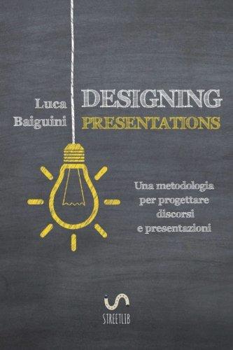 Designing presentations. Una metodologia per progettare discorsi e presentazioni