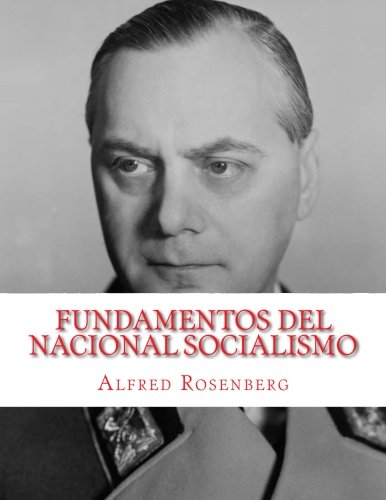 Fundamentos del Nacional Socialismo: Las bases del nuevo orden por Alfred Rosenberg