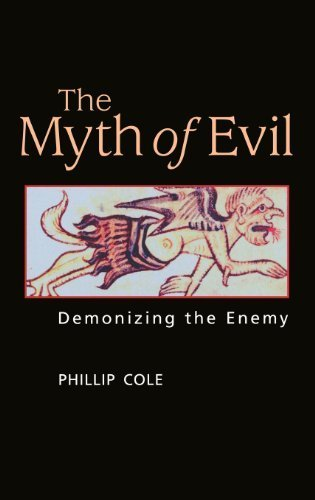 The Myth of Evil: Demonizing the Enemy by Cole, Phillip A. (2006) Hardcover