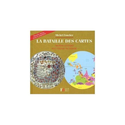 La bataille des cartes : Analyse critique des visions du monde de Michel Foucher,Pascal Orcier (Cartographer) ( 22 septembre 2011 )