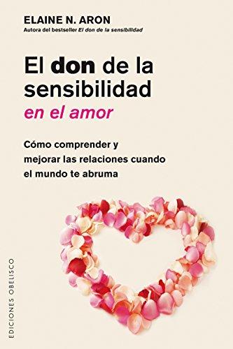 El Don de la sensibilidad del Amor (PSICOLOGÍA) por Elaine N. Aron